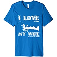 I Love It When My Wife Lets Me Go Fishing Funny T-shirt Gift