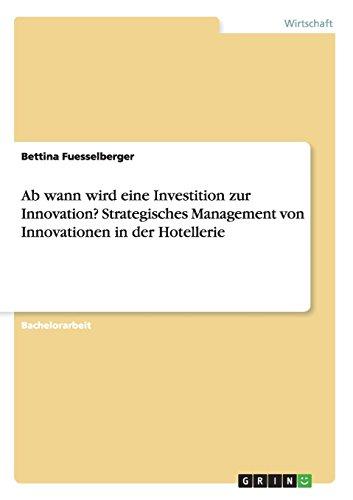 Ab wann wird eine Investition zur Innovation? Strategisches Management von Innovationen in der Hotellerie  [Fuesselberger, Bettina] (Tapa Blanda)