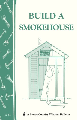 - Build a Smokehouse: Storey Country Wisdom Bulletin A-81