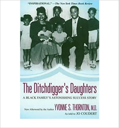 [ THE DITCHDIGGER'S DAUGHTER: A BLACK FAMILY'S ASTONISHING SUCCESS STORY - GREENLIGHT ] By Thornton, Yvonne ( Author) 2008 [ ]