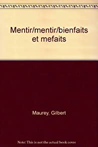 Mentir : bienfaits et méfaits par Gilbert Maurey