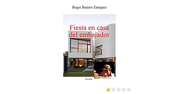 Amazon.com: Fiesta en casa del embajador (Spanish Edition) eBook: Roger Benites Enríquez: Kindle Store