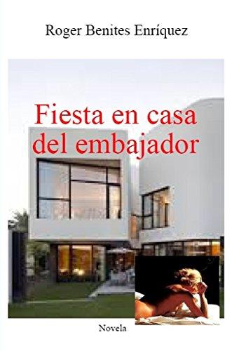 Fiesta en casa del embajador (Spanish Edition) by [Benites Enríquez, Roger]
