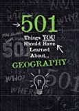 501 Things You Should Have Learned About Geography