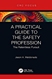 A Practical Guide to the Safety Profession: The Relentless Pursuit (CRC Focus)