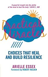 Practical Miracles: Choices That Heal & Build Resilience