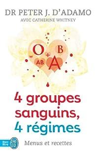 4 groupes sanguins, 4 régimes par Peter J. d` Adamo