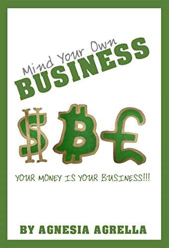 Mind Your Own Business: Your Money Is Your Business!!!