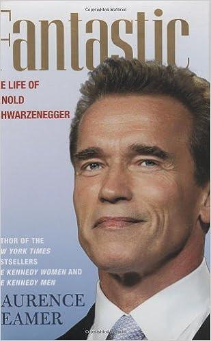 Fantastic: The Life of Arnold Schwarzenegger: Laurence Leamer
