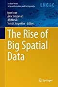 The Rise of Big Spatial Data (Lecture Notes in Geoinformation and Cartography)