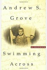Swimming Across: A Memoir by Andrew S. Grove (2001-11-12) Hardcover