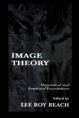 Image Theory: Theoretical and Empirical Foundations (Series in Organization and Management) Pdf