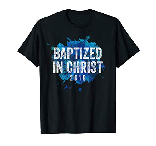 Baptized in Christ 2019 Baptism Church Christian T Shirt