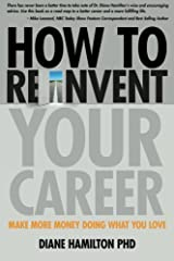 How to Reinvent Your Career: Make More Money Doing What You Love Paperback