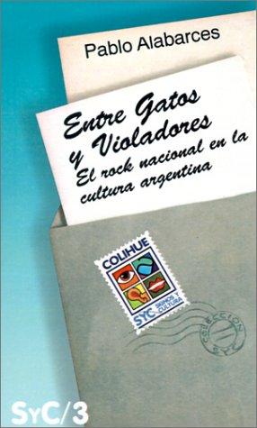 Entre Gatos y Violadores: Rock y Cultura Nacional (Coleccion Signos y Cultura) (Spanish Edition) [Pablo Alabarces] (Tapa Blanda)