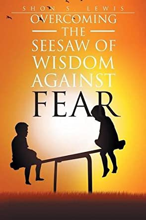 Overcoming The See-Saw Of Wisdom Against Fear