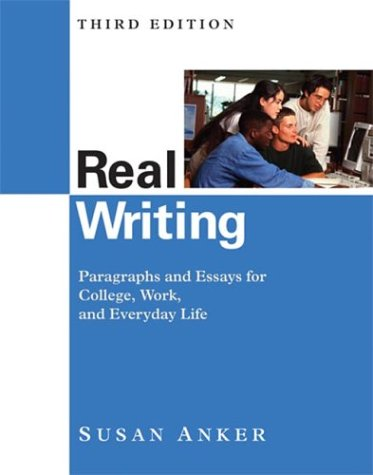 Real Writing: Paragraphs and Essays for College, Work, and Everyday Life (Anker Series)