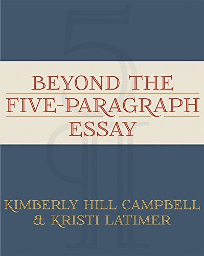 Beyond the Five Paragraph Essay by Kimberly Hill Campbell (2012-05-28)
