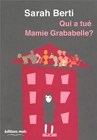 Qui a tué mamie Grababelle ? par Sarah Berti