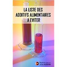 La liste des additifs alimentaires à éviter (French Edition)