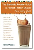 The Bariatric Foodie Guide to Perfect Protein Shakes (Volume 1)