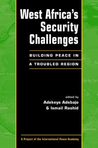 West Africa's Security Challenges: Building Peace in a Troubled Region (Project of the International Peace Academy)