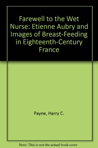 Descargar Libro Farewell To The Wet Nurse: Etienne Aubry And Images Of Breast-feeding In Eighteenth-century France Harry C. Payne