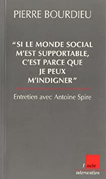 Si le monde social m'est supportable, c'est parce que je peux m'indigner par Bourdieu