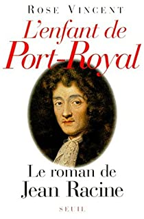 L'enfant de Port-Royal : le roman de Jean Racine