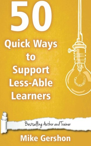 50 Quick Ways to Support Less-Able Learners (Quick 50 Teaching Series) (Volume 19)