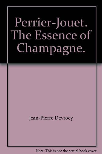 Perrier-Jouet: The Essence of Champagne by Jean-Pierre Devroey