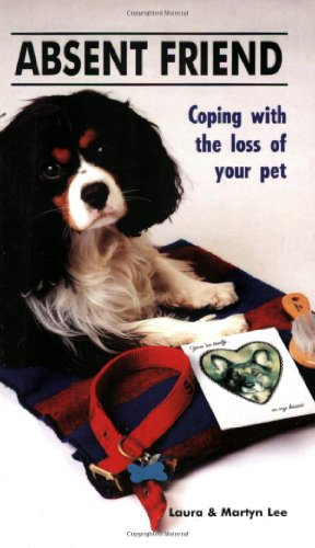 Absent Friend: Coping with the Loss of Your Pet
