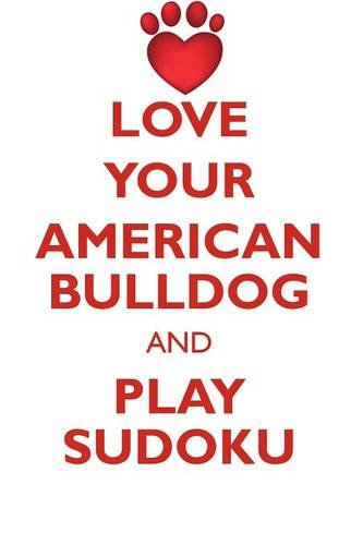 Download LOVE YOUR AMERICAN BULLDOG AND PLAY SUDOKU AMERICAN BULLDOG SUDOKU LEVEL 1 of 15 pdf epub