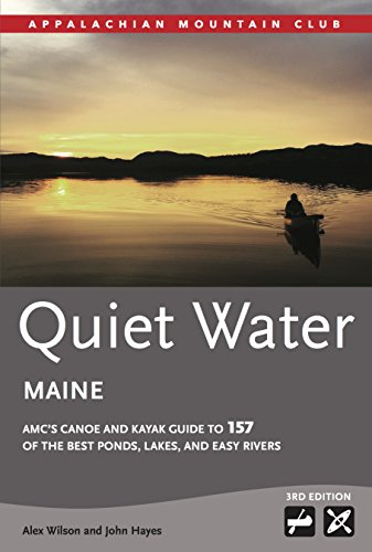 Quiet Water Maine: AMC's Canoe and Kayak Guide to 157 of the Best Ponds, Lakes, and Easy Rivers (AMC Quiet Water Series)