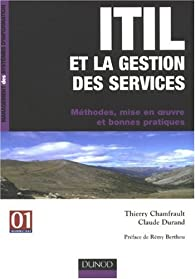 ITIL et la gestion des services : Méthodes, mise en oeuvre et bonnes pratiques par Thierry Chamfrault