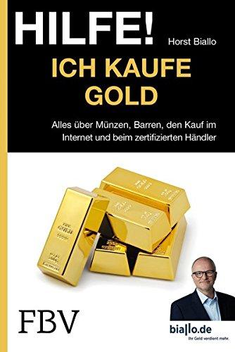 Hilfe! Ich . . . kaufe Gold: Alles Über Münzen, Barren, Den Kauf Im Internet Und Beim Zertifizierten Händler