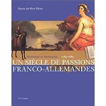 UN SIÈCLE DE PASSIONS FRANCO-ALLEMANDES : MARIANNE ET GERMAN