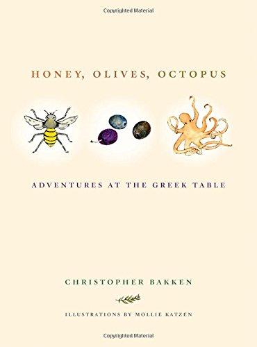 Honey, Olives, Octopus: Adventures at the Greek Table by Christopher Bakken