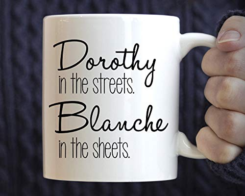 Dorothy In The Streets Blanche In The Sheets Mug, Funny Mug Unique Gift Novelty Ceramic Coffee Mug Tea Cup