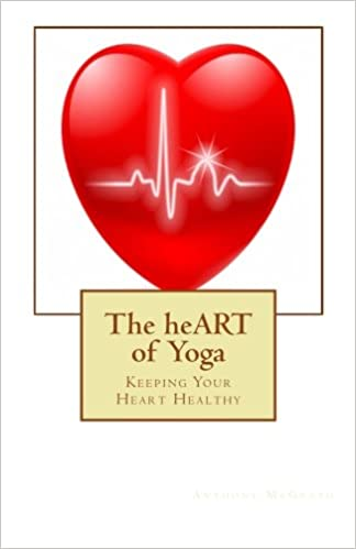 The heART of Yoga: Living an Inspired Life Keeping your ...