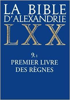 La Bible dAlexandrie LXX, tome 9.1 : Premier livre des règnes