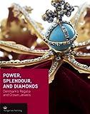Power, Splendour, and Diamonds: Denmark's Regalia and Crown Jewels (Crown Series)