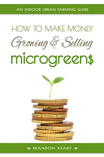 - How to Make Money Growing and Selling Microgreens: An Indoor Urban Farming Guide