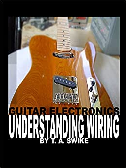 [DIAGRAM_34OR]  Guitar Electronics Understanding Wiring and Diagrams: Learn step by step  how to completely wire your electric guitar: Swike, T. A.: 9780615165417:  Amazon.com: Books | Free Download Guitar Wiring Schematics Acoustic E |  | Amazon.com