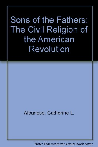 Sons of the Fathers: The Civil Religion of the American Revolution