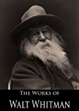 The Complete Works of Walt Whitman: Leaves Of Grass, Drum-Taps, The Patriotic Poems, The Wound Dresser and More (89 Books and Papers With Active Table of Contents)