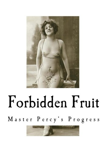 Forbidden Fruit: And More Forbidden Fruit or Master Percy's Progress (Victorian Erotica - Two Books in One)