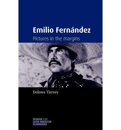 [(Emilio Fernandez: Pictures in the Margins)] [Author: Dolores Tierney] published on (October, 2012)
