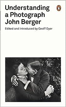 UNDERSTANDING A PHOTOGRAPH: Penguin on Design (Penguin Modern Classics)