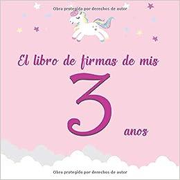 El libro de firmas de mis 3 años: ¡Feliz cumpleaños! (Spanish ...